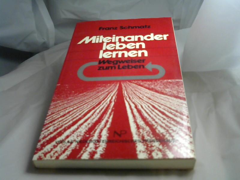Miteinander leben lernen : Wegweiser zum Leben. Franz Schmatz 1. Aufl.