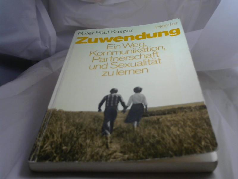 Zuwendung : e. Weg, Kommunikation, Partnerschaft u. Sexualität zu lernen. Peter Paul Kaspar