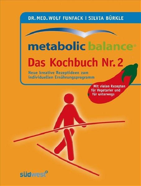 Metabolic Balance Das Kochbuch Nr. 2 Neue kreative Rezeptideen zum individuellen Ernährungsprogramm