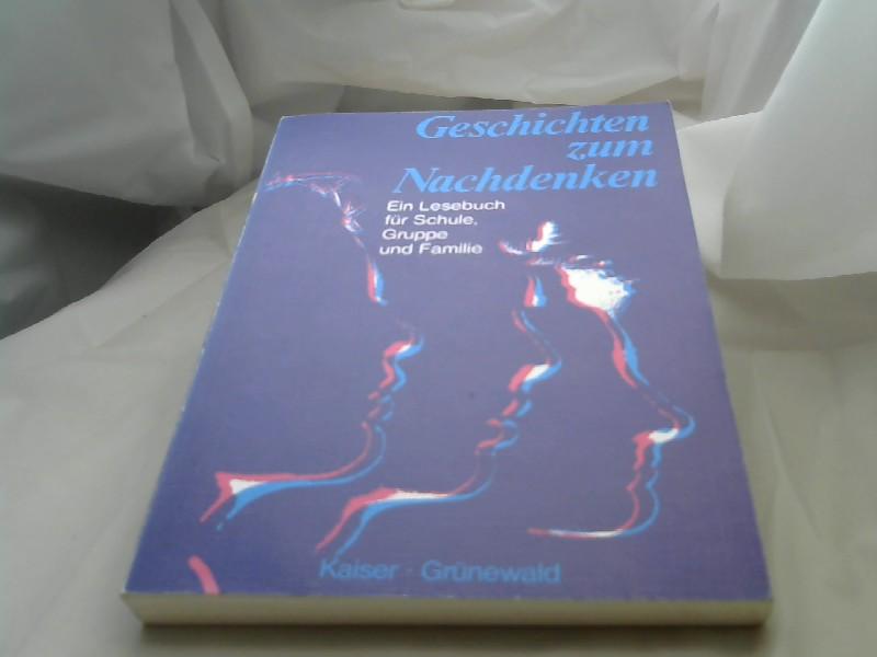 Geschichten zum Nachdenken Ein Lesebuch für Schule, Gruppe und Familie 6., Aufl.