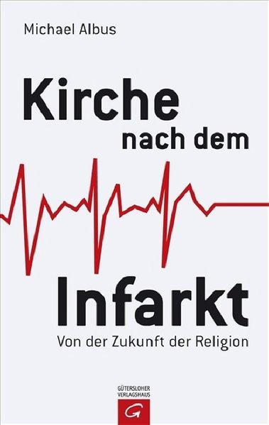 Kirche nach dem Infarkt Von der Zukunft der Religion 1., Aufl.