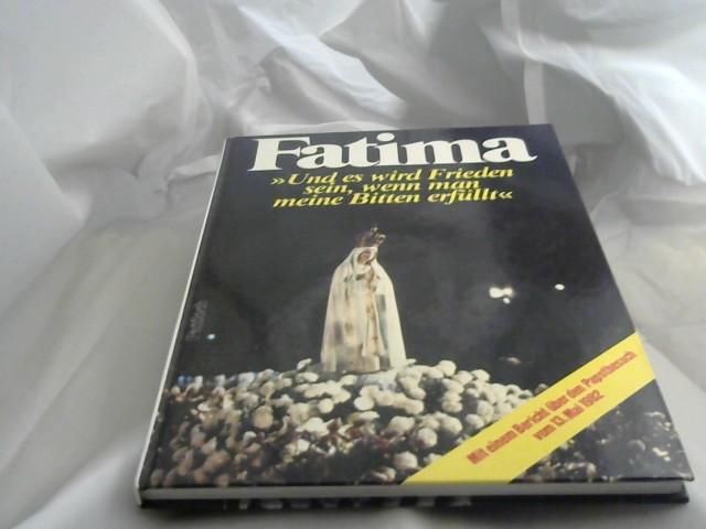 """Fatima : """"und es wird Frieden sein, wenn man meine Bitten erfüllt"""". Text: Benno Mikocki ... Fotos: Hans Günter Numberger ; Albrecht Weber"""