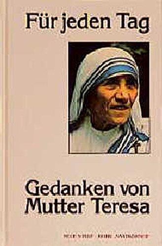Für jeden Tag : Gedanken. von Mutter Teresa. Ausgew. und zsgest. von Angelo Devananda. [Übers. aus dem Engl.: Stefan Liesenfeld] / Reihe Saatkörner 1. Aufl.