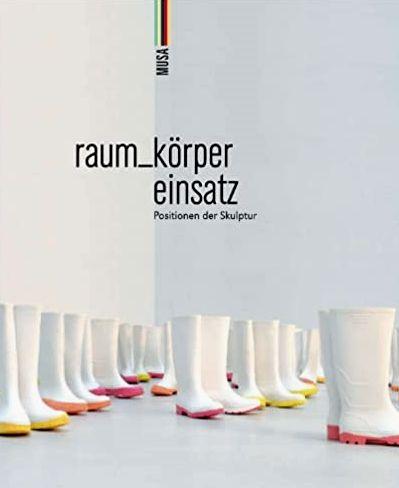 raum_körper einsatz : Positionen der Skulptur.  1. Aufl.