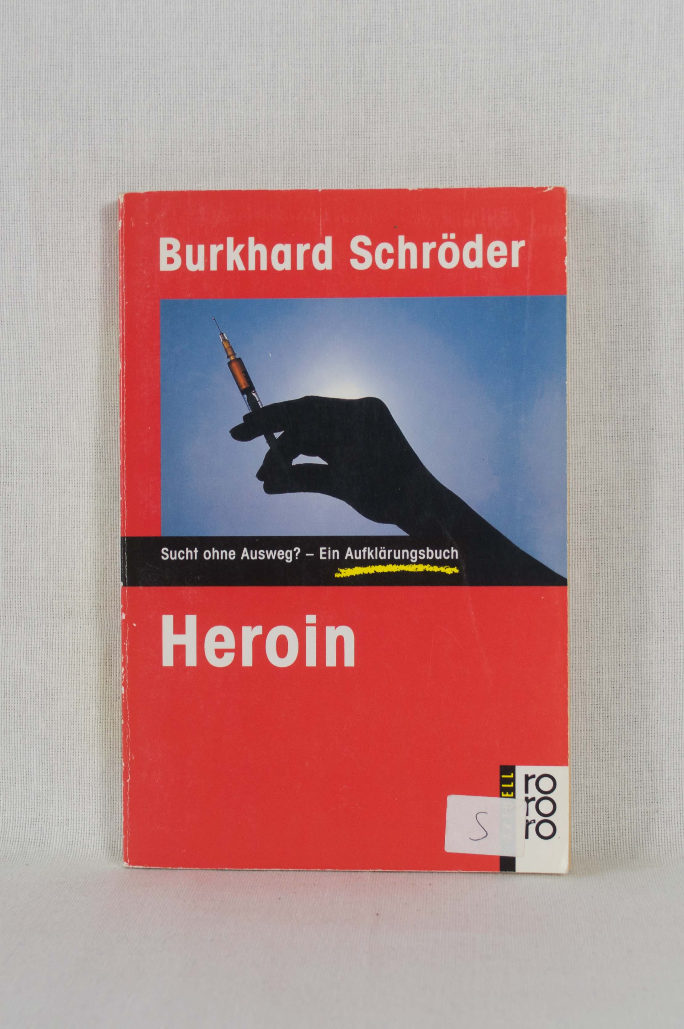 Heroin: Sucht ohne Ausweg? - Ein Aufklärungsbuch. Orig.-Ausg.