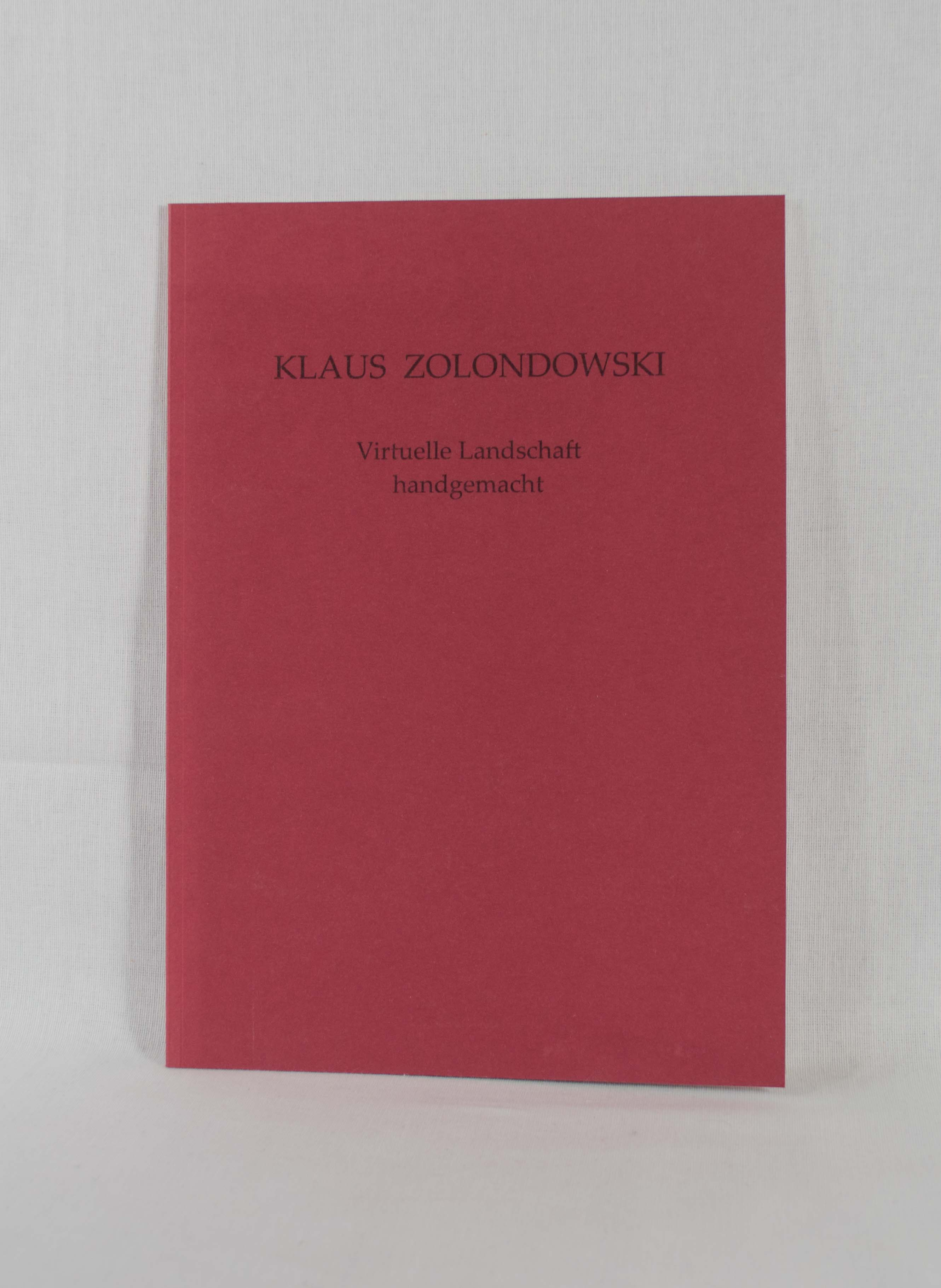 Klaus Zolondowski: Virtuelle Landschaft handgemacht (Katalog zur Ausstellung in der Galerie ICON Berlin vom 1.10. - 5.11.2005).