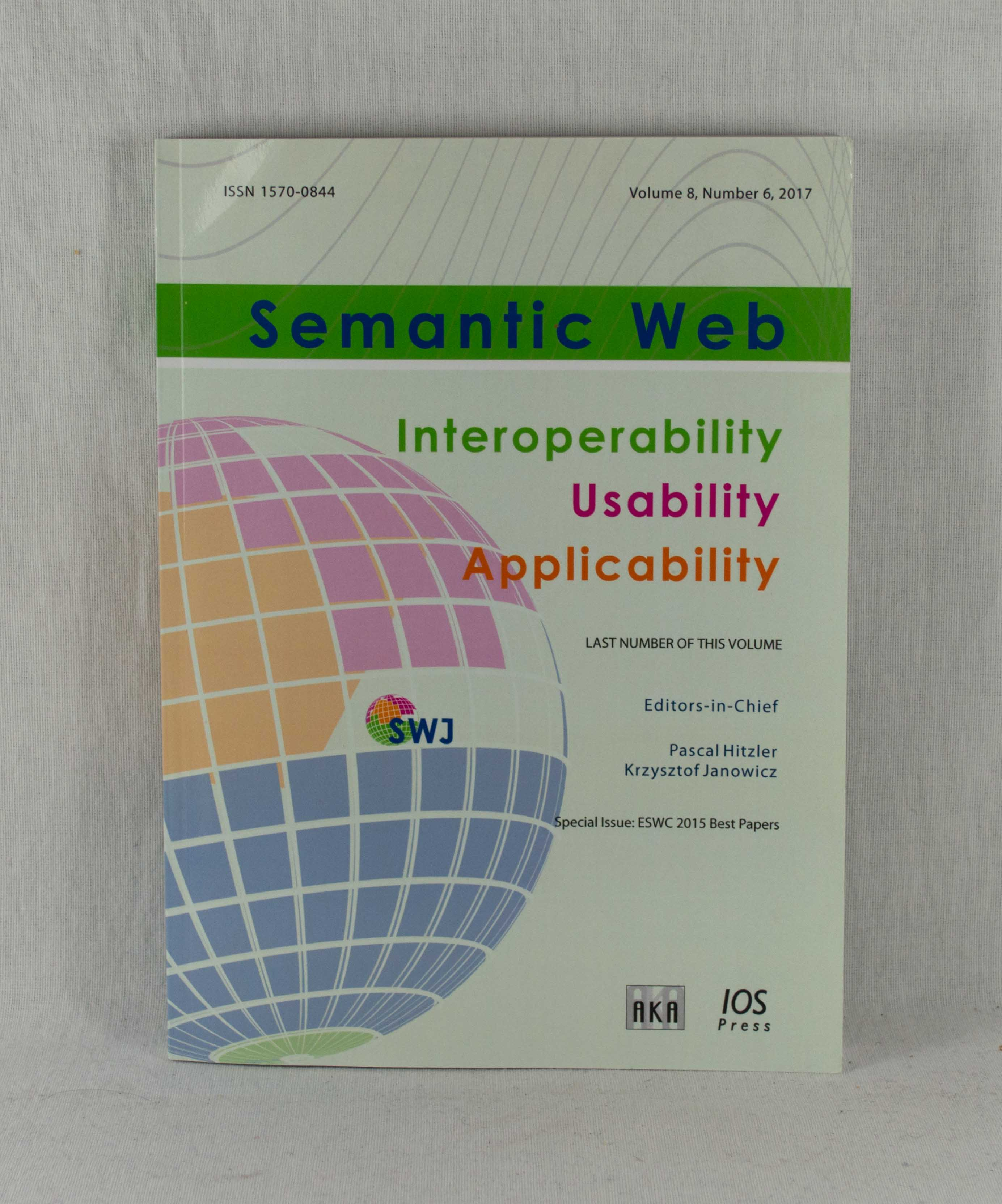 Semantic Web Journal: Interoperability - Usability - Applicability, Vol. 8 (2017), Number 6: Spezial Issue: ESWC 2015 Best Papers.