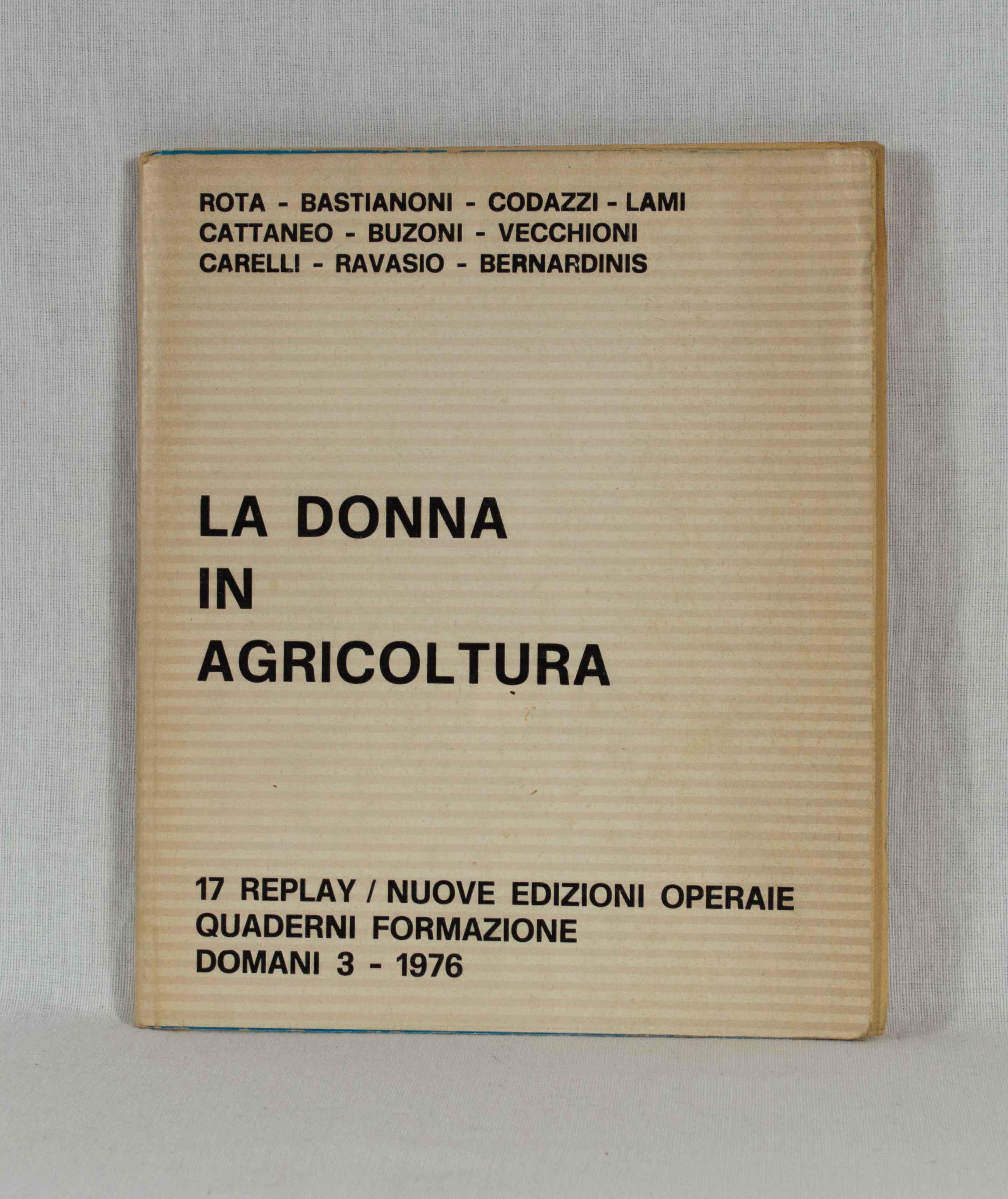 La Donna in Agricoltura: Convegno Nazionale I.A.L. - C.I.S.L. - Castrocaro Terme 25 - 26 - 27 Settembre 1975. (= 17 Replay / Quaderni Formazione Domani, N. 3 - 1976).