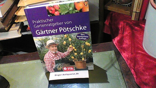 Praktischer Gartenratgeber von Gärtner Pötschke: Das Gartenbuch für das ganze Jahr mit Gartenkalender