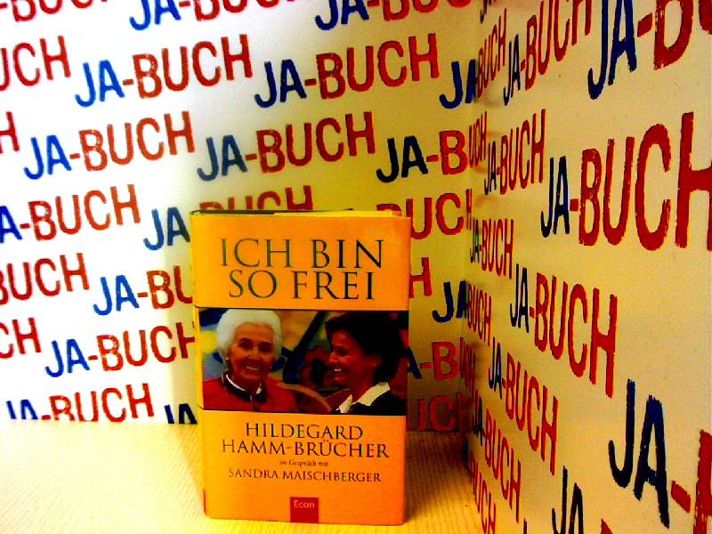 Ich bin so frei: Hildegard Hamm-Brücher im Gespräch mit Sandra Maischberger - Hamm-Brücher, Hildegard und Sandra Maischberger