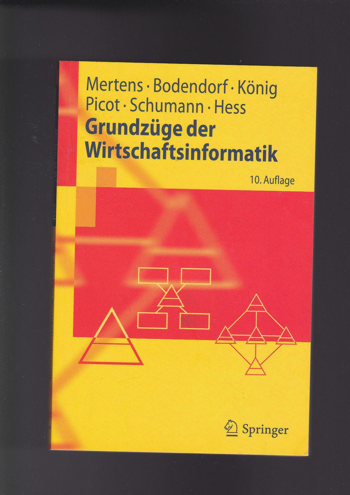 Mertens, Bodendorf, Picot u.a., Grundzüge der Wirtschaftsinformatik  10. Auflage - Mertens Bodendorf und  Picot