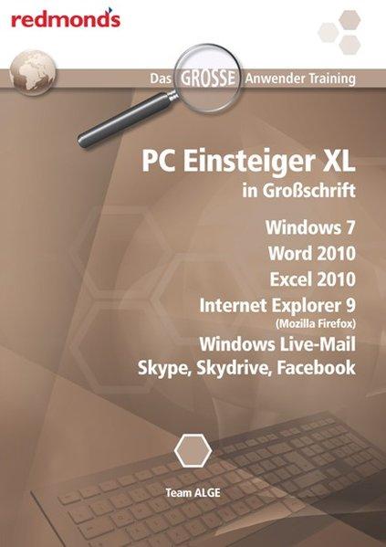 PC Einsteiger in Großschrift XL: Windows 7, Word 2010, Excel 2010, Internet Explorer 9, Windows Live-Mail,Skype, Skydrive, Facebook (das große redmond's Anwendertraining) - ALGE, Team