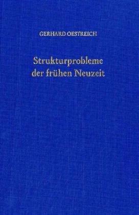 Strukturprobleme der frühen Neuzeit : ausgewählte Aufsätze. Hrsg. von Brigitta Oestreich - Oestreich, Gerhard