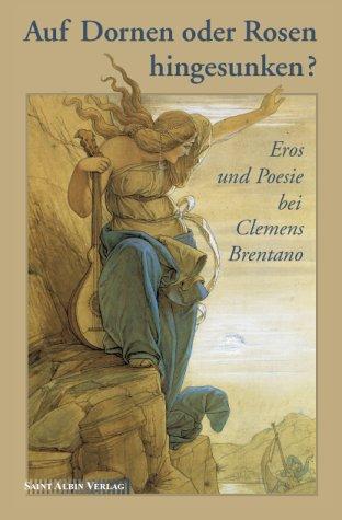 Auf Dornen oder Rosen hingesunken? Eros und Poesie bei Clemens Brentano. - Gajek, Bernhard, Sabine Claudia Gruber Michael Grus u. a.