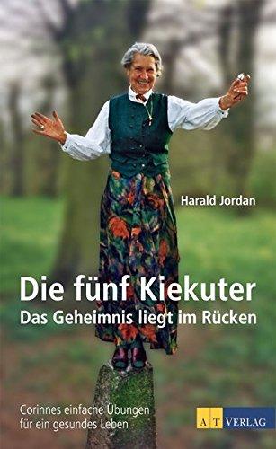 Die fünf Kiekuter : das Geheimnis liegt im Rücken ; Corinnes einfache Übungen für ein gesundes Leben. - Jordan, Harald