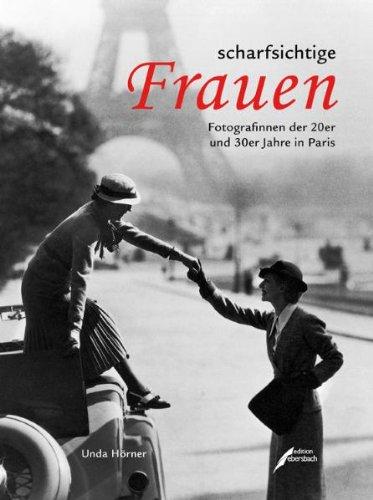 scharfsichtige Frauen: Fotografinnen der 20er und 30er Jahre in Paris.  Auflage: 1 - Hörner, Unda