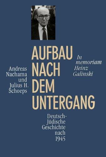 Aufbau nach dem Untergang : Deutsch-jüdische Geschichte nach 1945; In memoriam Heinz Galinski // Teil von: Anne-Frank-Shoah-Bibliothek; - Nachama, Andreas (Hsrg.) und Heinz Galinski