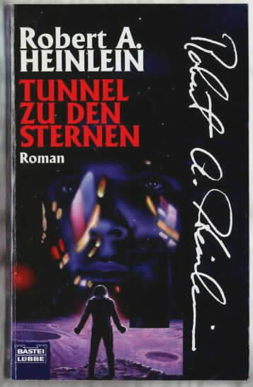 Tunnel zu den Sternen : Roman Robert A. Heinlein. Ins Dt. übertr. von Kurt Seibt, neu bearbeitet von Wolfgang Neuhaus 1. - Heinlein, Robert A.