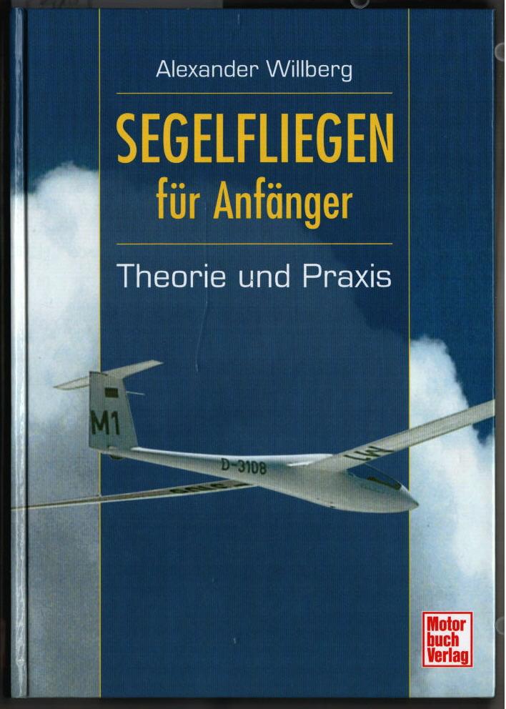 Segelfliegen für Anfänger : Theorie und Praxis. Alexander Willberg.