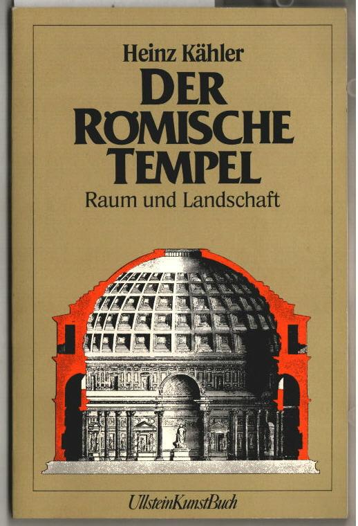 Der römische Tempel : Raum und Landschaft. Heinz Kähler / Ullstein-Buch ; Nr. 36065 : Ullstein-Kunst-Buch.
