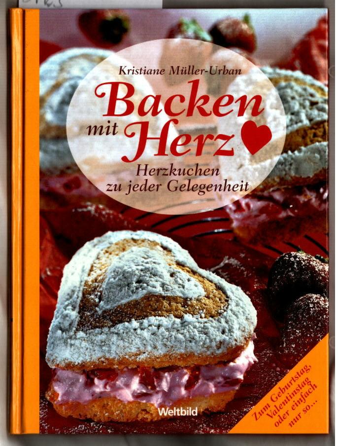Backen mit Herz : [Herzkuchen zu jeder Gelegenheit ; zum Geburtstag, Valentinstag oder einfach nur so ...]. Kristiane Müller-Urban.