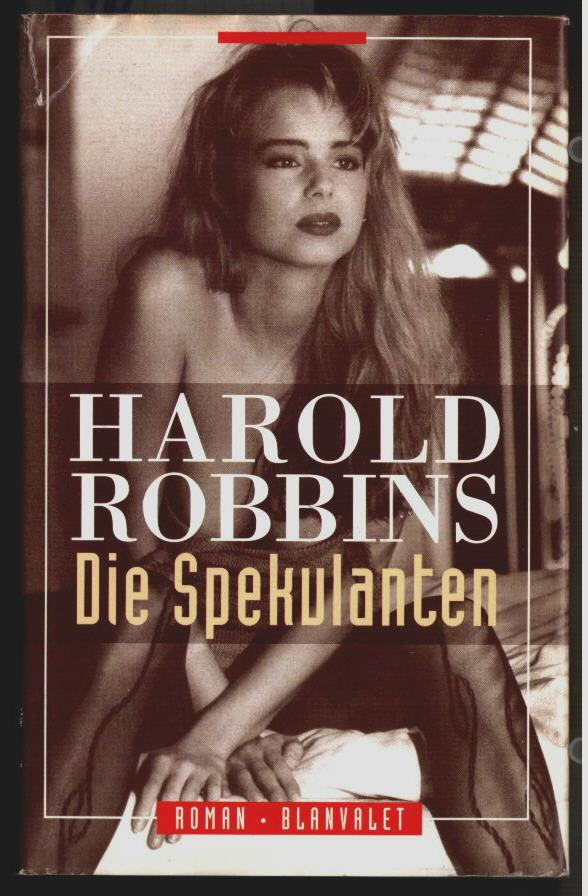 Die Spekulanten : Roman. Harold Robbins. Aus dem Amerikan. von Gerhard Beckmann. 1. Aufl. - Robbins, Harold