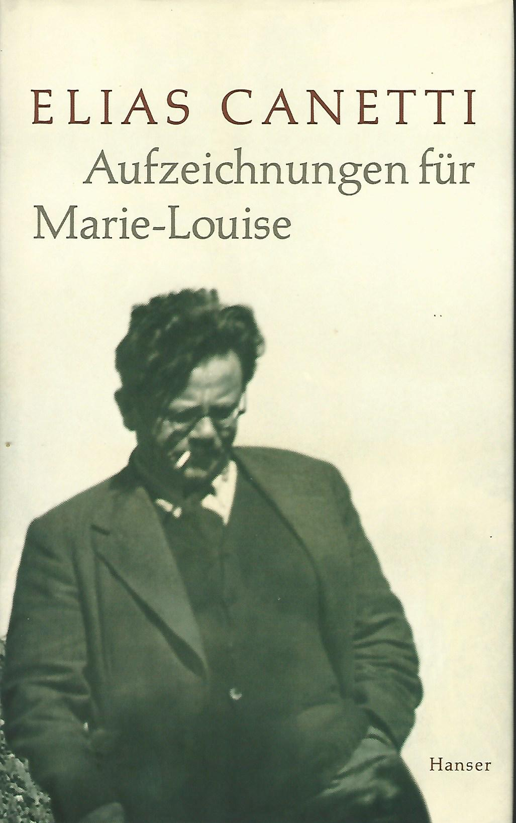 Aufzeichnungen für Marie-Louise. Aus dem Nachlaß herausgegeben und mit einem Nachwort von Jeremy Adler. - Elias Canetti