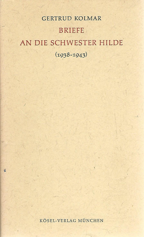 Briefe an die Schwester Hilde. (1938 - 1943). - Kolmar, Gertrud (Verfasser) und Johanna (Hrsg.) Zeitler