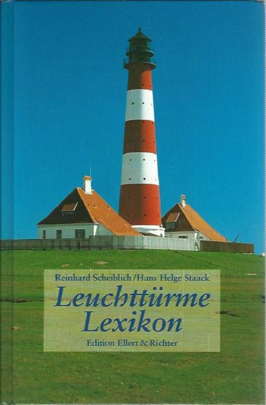 Leuchttürme-Lexikon. Edition Ellert & Richter.  1. Auflage. - Scheiblich, Reinhard und Hans Helge Staack