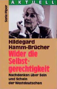 Wider die Selbstgerechtigkeit - Hamm-Brücher, Hildegard und Hildegard Hamm- Brücher