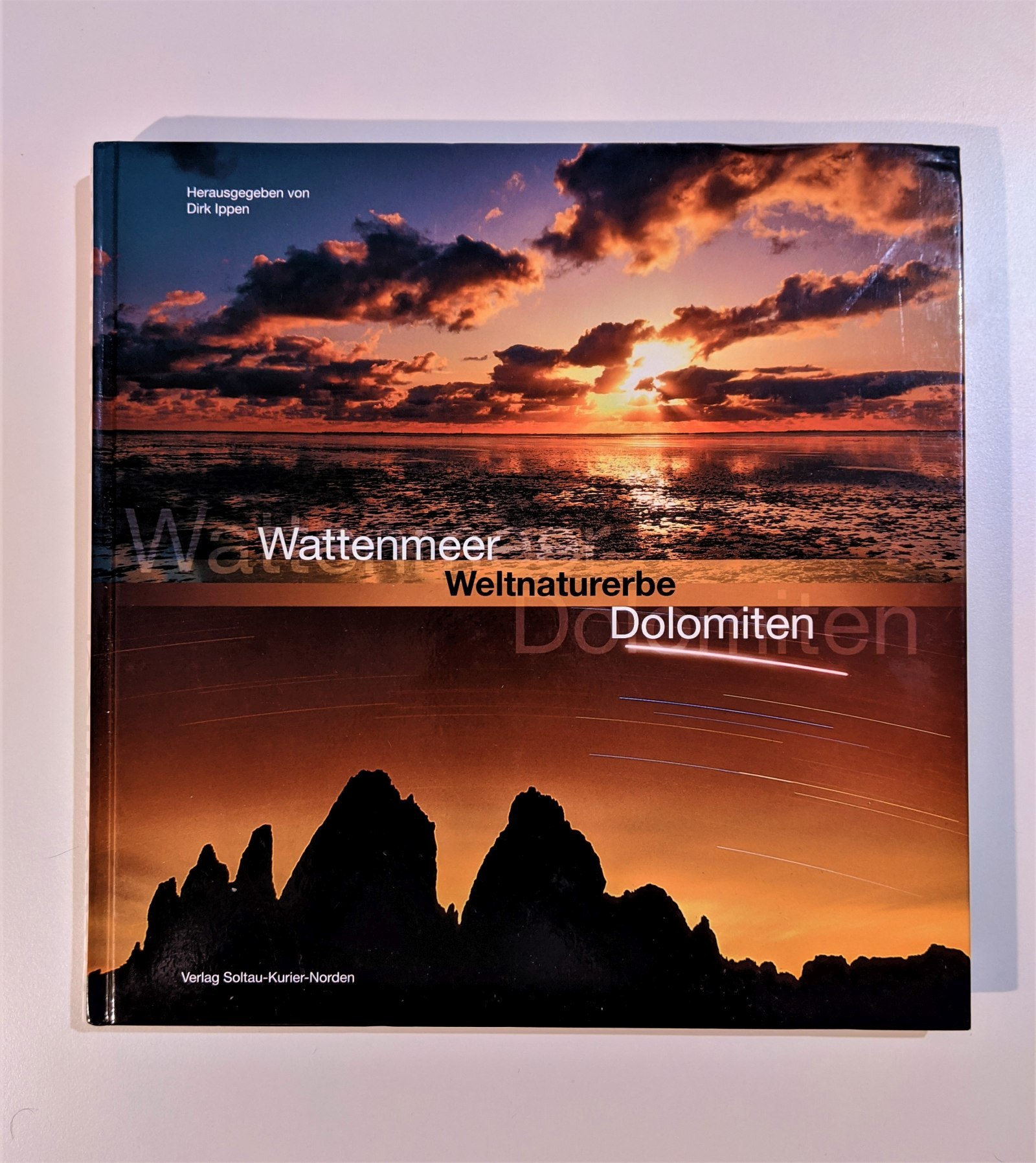 Wattenmeer - Weltnaturerbe - Dolomiten  1. Auflage. - Ippen, Dirk (Mitwirkender) und Martin (Mitwirkender) Stromann