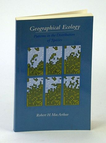 Geographical Ecology - Patterns in the Distribution of Species  Reprint - MacArthur, Robert H.