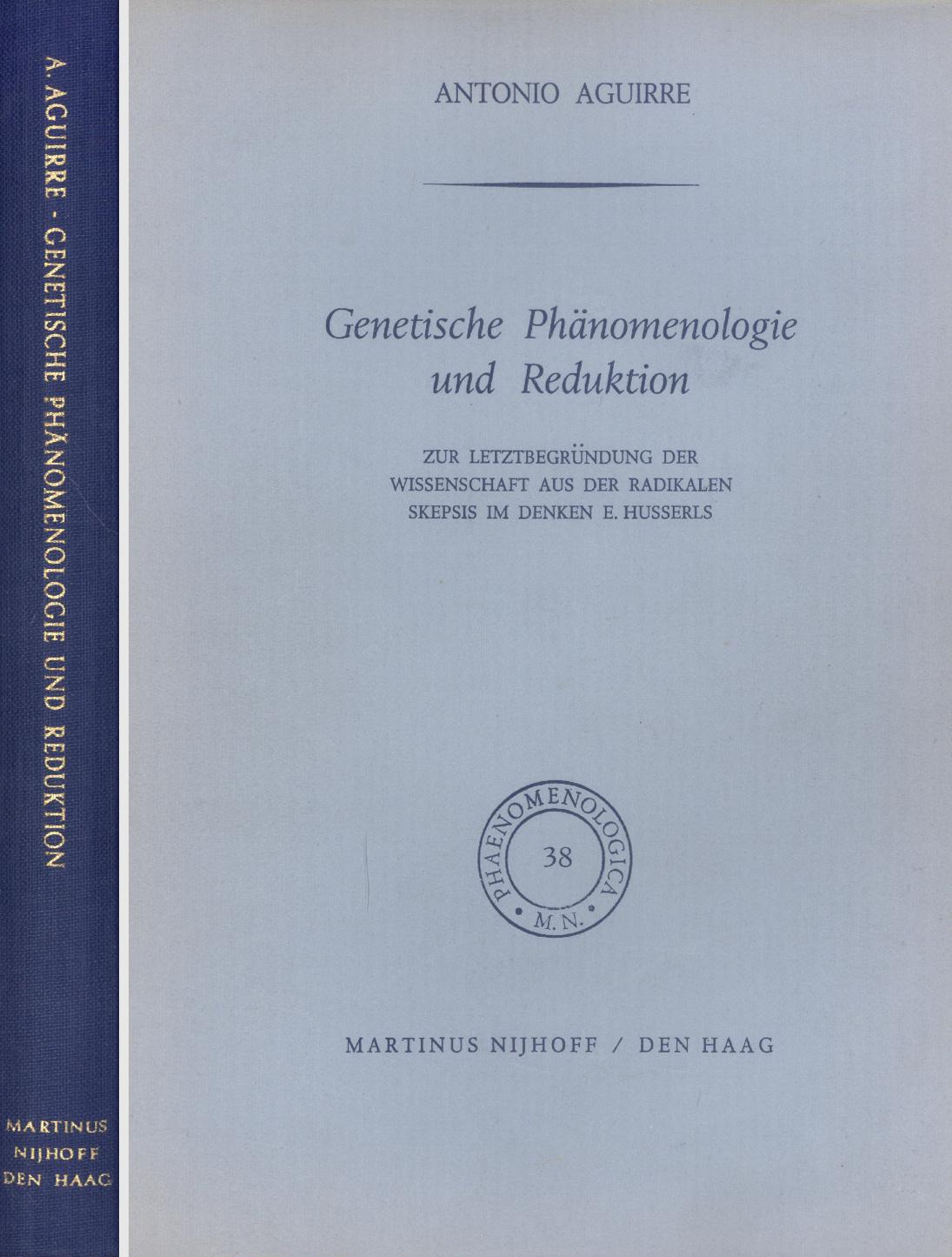 Genetische Phänomenologie und Reduktion - Zur Letztbegründung der Wissenschaft aus der radikalen Skepsis im Denken E. Husserls - Phaenomenologica 37 (Edmund Husserl) - Antonio Aguirre