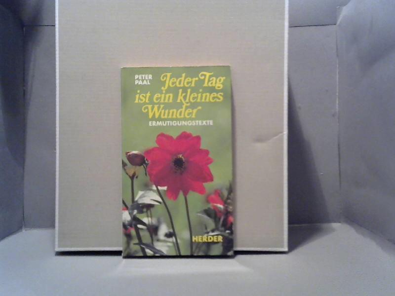 Jeder Tag ist ein kleines Wunder : Ermutigungstexte. Peter Paal / Herderbücherei ; 1551