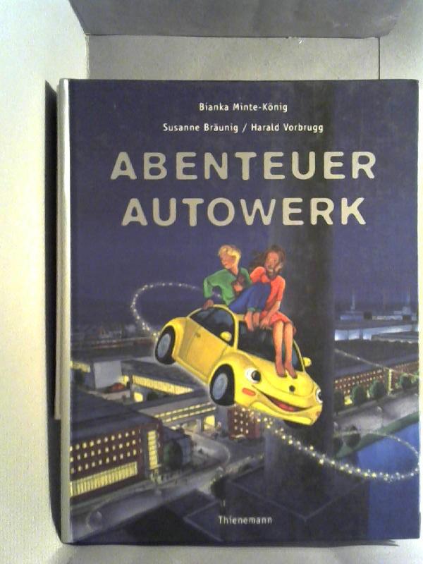 Abenteuer Autowerk. Bianka Minte-König ; Susanne Bräunig ; Harald Vorbrugg