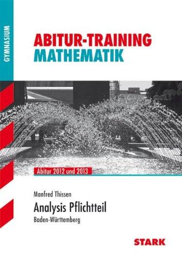 Abitur-Training Mathematik; Analysis Pflichtteil; Abitur 2012 und 2013 · Baden-Württemberg.  Auflage: uv. Auflage - Manfred, Thissen