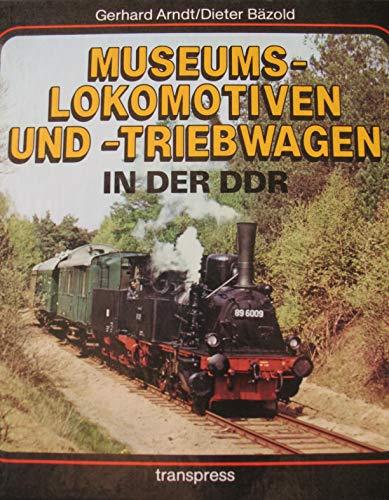 Museumslokomotiven und -triebwagen in der DDR  1. Aufl. - Arndt, Gerhard und Dieter Bäzold