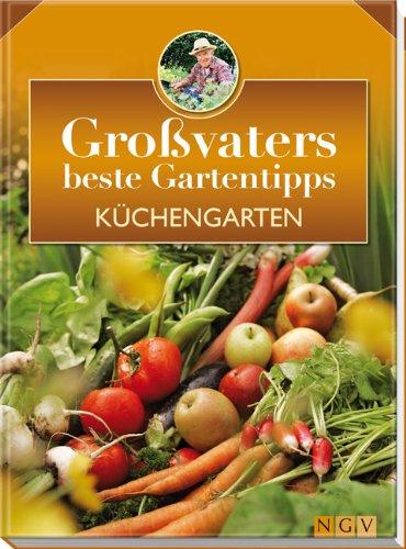Küchengarten: Großvaters beste Gartentipps - Hans-Werner, Bastian und (Mitarbeit) Himmelhuber Peter