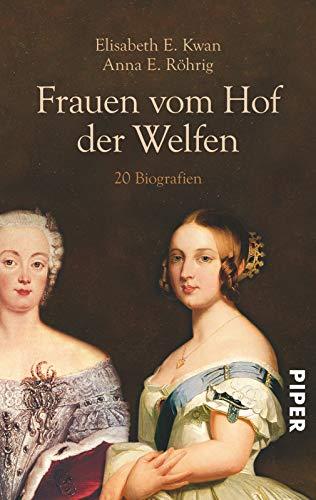 Frauen vom Hof der Welfen: 20 Biografien  Auflage: ungekürzte - Kwan, Elisabeth E. und Anna E. Röhrig