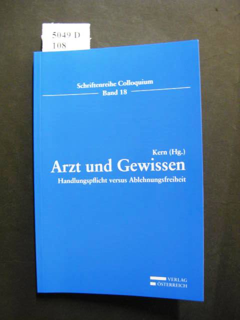 Arzt und Gewissen. Handlungspflicht versus Ablehnungsfreiheit. - Kern, Gerson Dr. [Hrsg.].