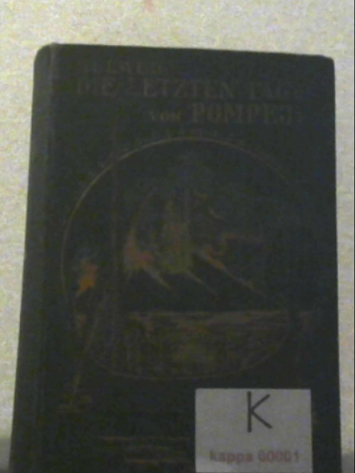 Die letzten Tage von Pompeji Roman von Edward Lytton-Bulwer (Buchausstattung Karl Bauer - Kein Erscheinungsjahr angegeben)