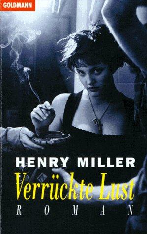 Miller, Henry: Verrückte Lust Auflage: Ungekürzte Taschenbuchausg.