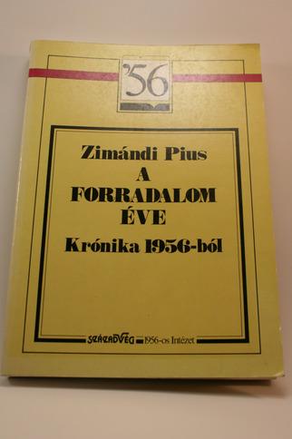 A forradalom éve: krónika 1956-ból - Zimándi Pius