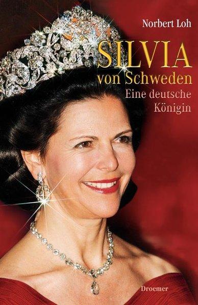 Silvia von Schweden: Eine deutsche Königin - Loh, Norbert