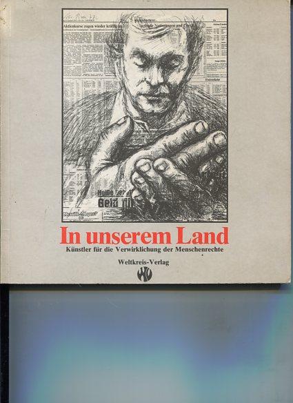 In unserem Land. Künstler für die Verwirklichung der Menschenrechte in der Bundesrepublik. Deutschland. Texte von Klaus Peter Wolf. Erstauflage, EA, - Wolf, Klaus-Peter [Mitarb.]