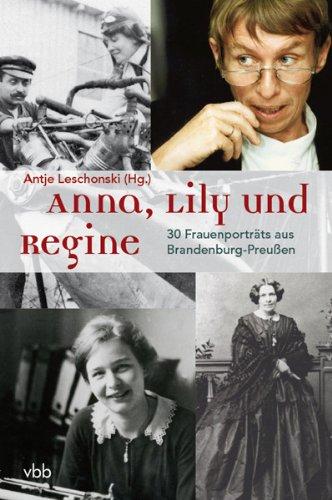 Anna, Lily und Regine - 30 Frauenporträts aus Brandenburg-Preußen.  Erstauflage, EA - Leschonski, Antje [Hrsg.]