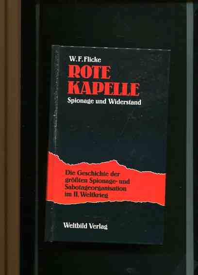 Die rote Kapelle - Spionage und Widerstand - Die Geschichte der größten Spionage- und Sbotageorganisation im II. Weltkrieg.  Lizenzausgabe - Flicke, Wilhelm F.