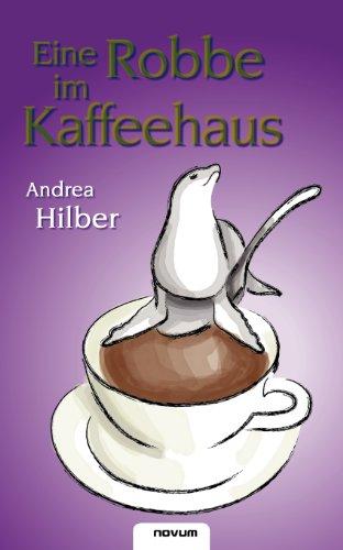 Eine Robbe im Kaffeehaus.  Taschenbuchausgabe, - Hilber, Andrea