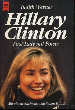 Hillary Clinton - First Lady. Mit einem Nachw. von Susan Faludi.  Aus dem Amerikan. von Ellen Schlootz und Christian Röthlingshöfer. Heyne-Bücher 1, Heyne allgemeine Reihe Nr. 8944. Taschenbuchausgabe, - Warner, Judith