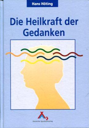 Die Heilkraft der Gedanken.  Ungekürzte Ausg., Erstauflage, EA, - Höting, Hans